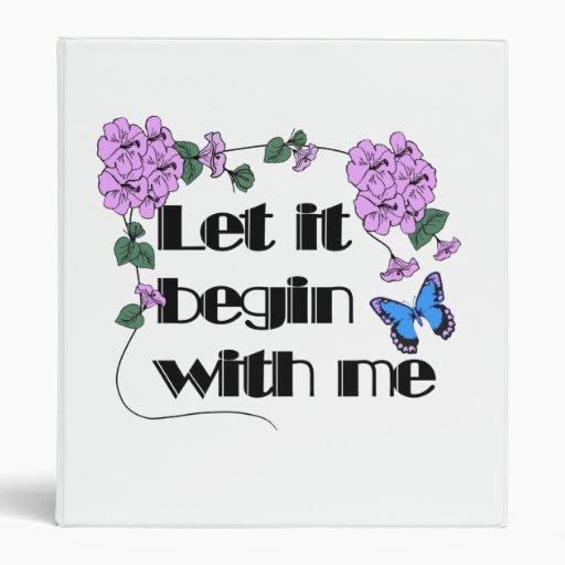 Let It Begin With Me 3 Ring Binder