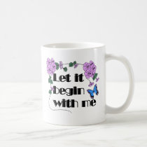 Let It Begin With Me Coffee Mug