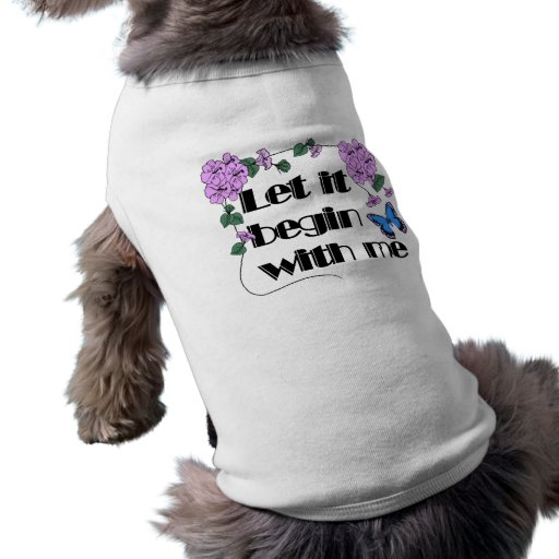 Let It Begin With Me Doggie Tshirt