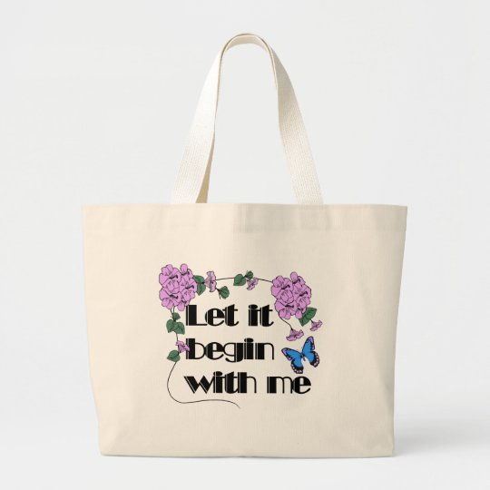 Let It Begin With Me Large Tote Bag