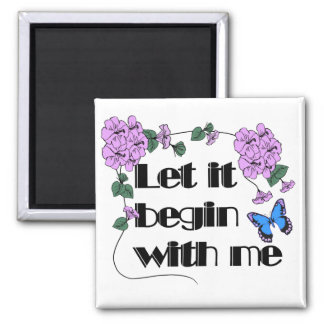 Let It Begin With Me Refrigerator Magnets
