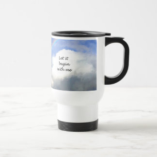 Let It Begin With Me 15 Oz Stainless Steel Travel Mug
