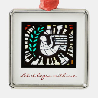 Let it begin with me.  Peace ornament. Metal Ornament