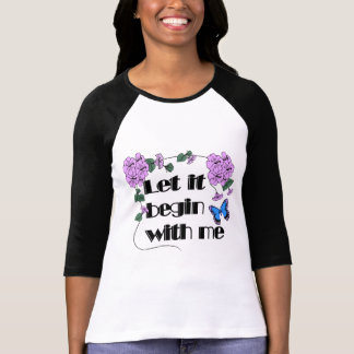 Let It Begin With Me Shirt