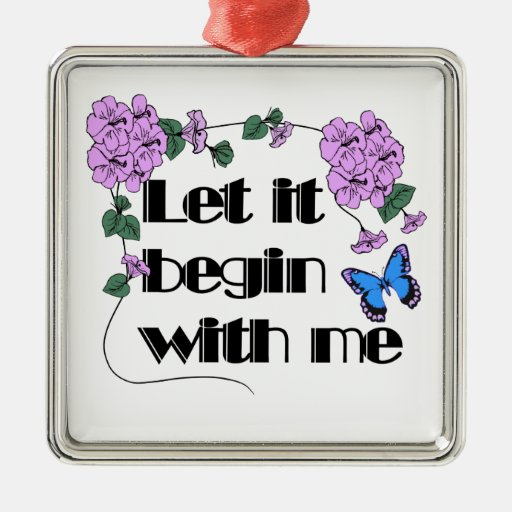 Let It Begin With Me Square Metal Christmas Ornament