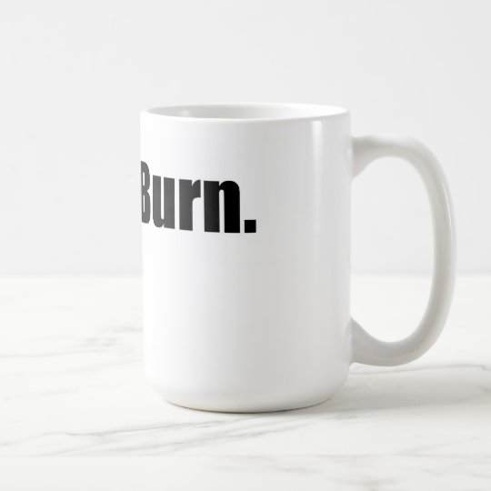 Let. It. Burn. coffee mug