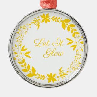 Let It Glow Metal Ornament