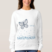 Let it go Butterfly jumper   inspirational Sweatshirt