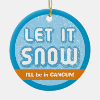 LET IT SNOW I ll be in Cancun Customizable Text Christmas Tree Ornaments