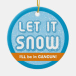 LET IT SNOW I'll be in Cancun! Customizable Text Christmas Tree Ornaments