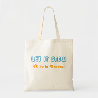 LET IT SNOW I'll be in Cancun! Customizable Text Tote Bag