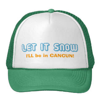 LET IT SNOW I'll be in Cancun! Customizable Text Trucker Hat