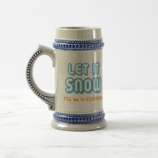 LET IT SNOW I'll be in Florida! Customizable Text Beer Stein