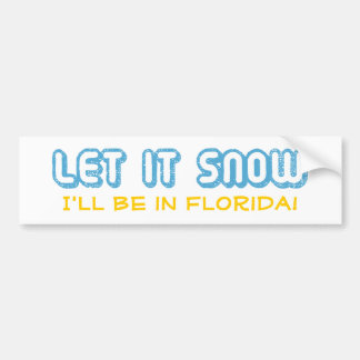 LET IT SNOW I'll be in Florida! Customizable Text Bumper Sticker