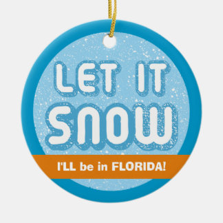 LET IT SNOW I'll be in Florida! Customizable Text Ceramic Ornament