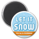 LET IT SNOW I'll be in Florida! Customizable Text Refrigerator Magnet