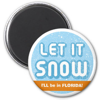 LET IT SNOW I'll be in Florida! Customizable Text Magnet