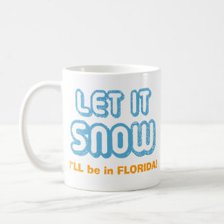 LET IT SNOW I'll be in Florida! Customizable Text Classic White Coffee Mug