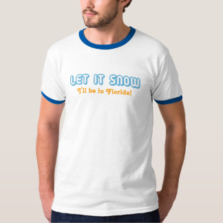 LET IT SNOW I'll be in Florida! Customizable Text T-Shirt