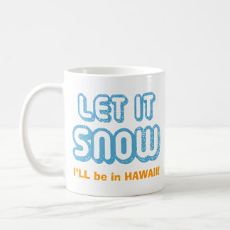 LET IT SNOW I'll be in Hawaii! Customizable Text Coffee Mug