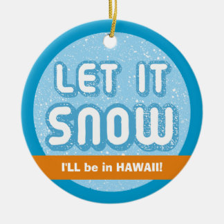 LET IT SNOW I'll be in Hawaii! Customizable Text Double-Sided Ceramic Round Christmas Ornament