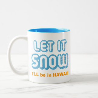 LET IT SNOW I'll be in Hawaii! Customizable Text Two-Tone Coffee Mug