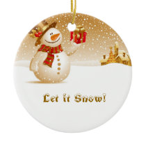 Let it snow! Snowman with present Ceramic Ornament