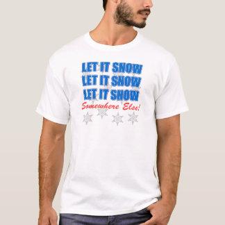 Let It Snow Somewhere Else T-Shirt
