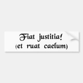 Let justice be done. (though the heavens fall) bumper sticker