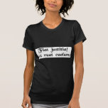 Let justice be done. (though the heavens fall) tee shirts