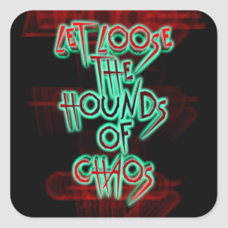 Let loose the hounds of chaos square sticker