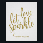 "Let love sparkle Gold Glitter 8x10 Wedding Sign<br><div class=""desc"">An elegant cutting edge wedding sign,  features the text &quot;Let love sparkle&quot; in a extroverted script font,  the glitter texture adds a festive and glamorous touch. The background color can personalized according to your needs and preferences,  please contact me if you have any special request.</div>"