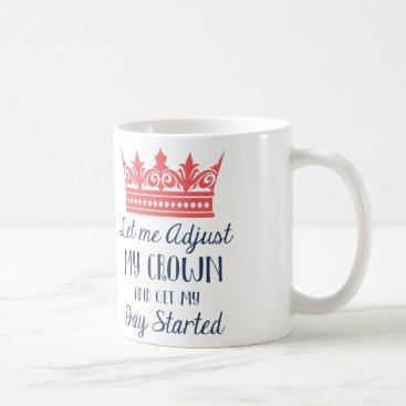 Coffee Themed Let Me Adjust My Crown Coffee Mug