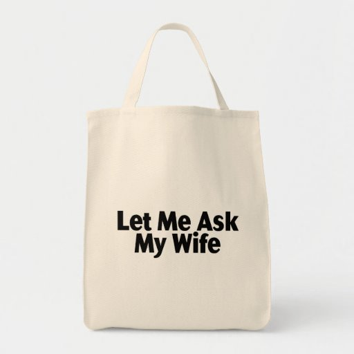 Let Me Ask My Wife Bags