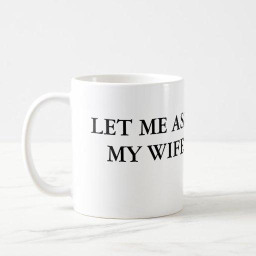 Let Me Ask My Wife Coffee Mug