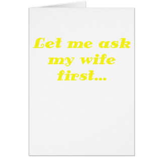 Let Me Ask my Wife First Card