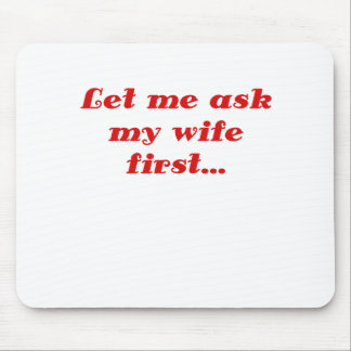 Let Me Ask My Wife First Mouse Pad