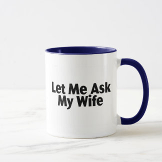 Let Me Ask My Wife Mug