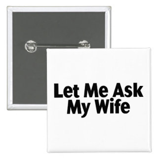 Let Me Ask My Wife Pinback Button