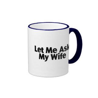 Let Me Ask My Wife Ringer Coffee Mug