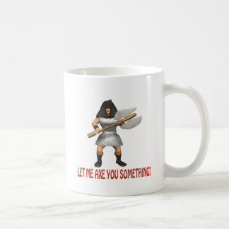 Let Me Axe You Something Coffee Mugs