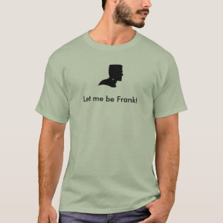 Let me be Frank T-Shirt