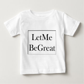 Let Me Be Great T Shirt