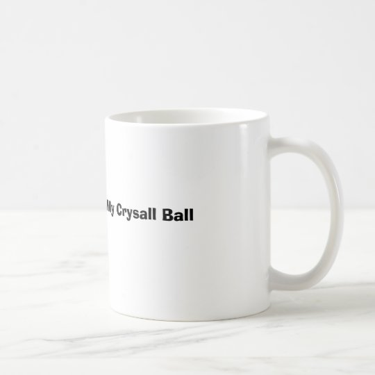 Let Me Consult My Crysall Ball Coffee Mug