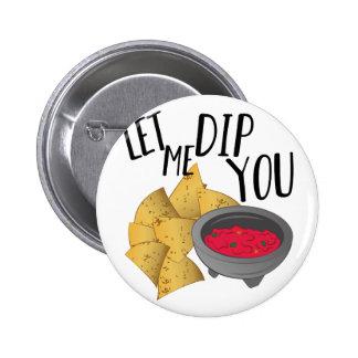 Let Me Dip Pinback Button