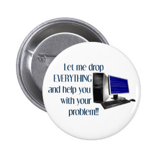 Let me drop EVERYTHING and help you with your.... 2 Inch Round Button
