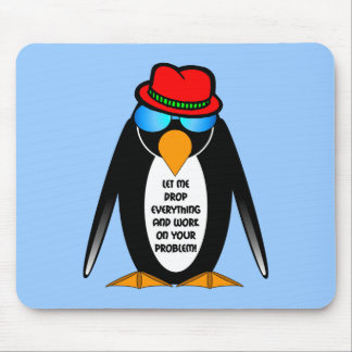 let me drop everything and work on your problem mouse pad