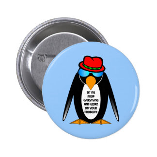 let me drop everything and work on your problem pinback button