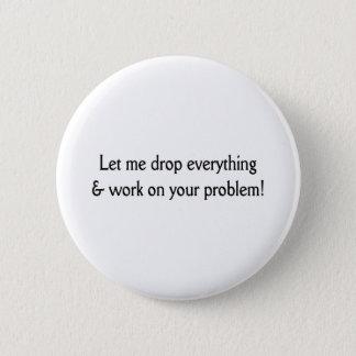 Let me drop everything pinback button