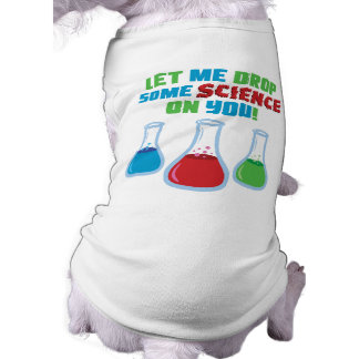Let Me Drop Some Science On You Pet Tshirt